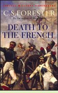 Death to the French by C.S. Forester