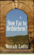 How Far to Bethlehem? by Norah Lofts