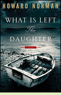 What Is Left the Daughter by Howard Norman