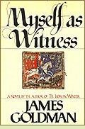 Myself as Witness by James Goldman