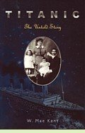 Titanic: The Untold Story, by W. Mae Kent